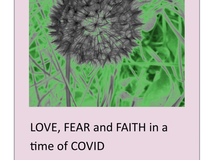 Love, Fear and Faith in a Time of Covid